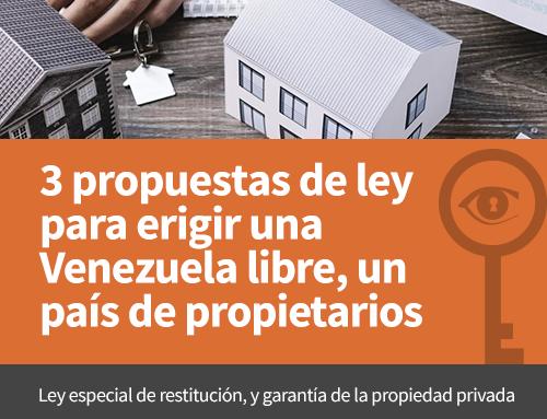 Boletín 52 | 3 propuestas de ley para erigir una Venezuela libre, un país de propietarios