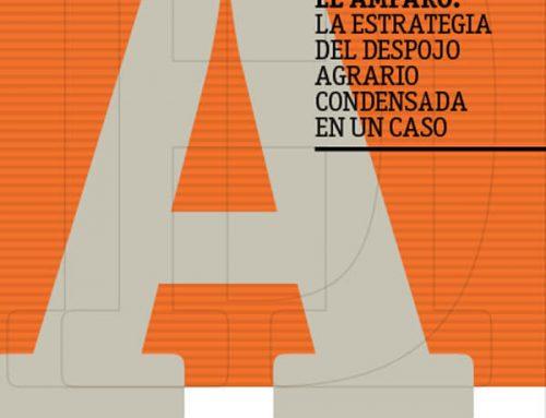 Hacienda El Amparo: la estrategia del depojo agrario condensada en un caso