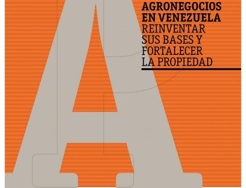 Agronegocios en Venezuela. Reinventar sus bases y fortalecer su propiedad