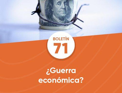 Boletín 71 | ¿Guerra económica?